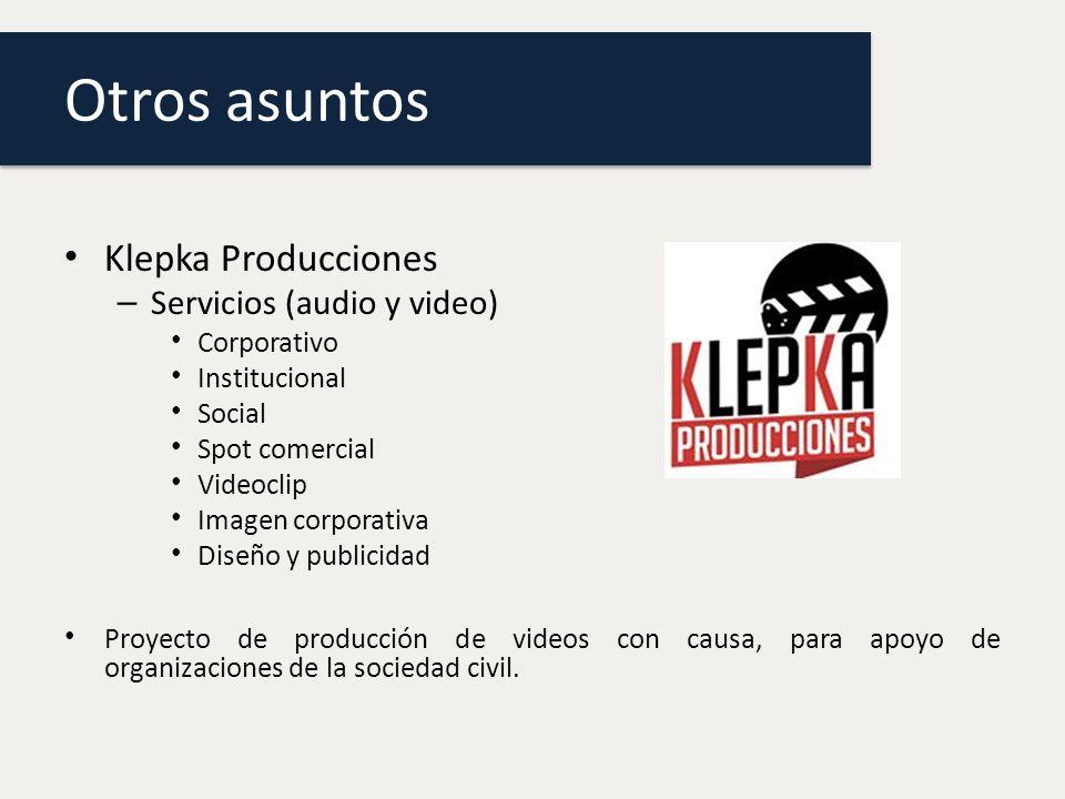 Otros asuntos Klepka Producciones – Servicios (audio y video) Corporativo Institucional Social Spot comercial Videoclip Imagen corporativa Diseño y publicidad Proyecto de producción de videos con causa, para apoyo de organizaciones de la sociedad civil.