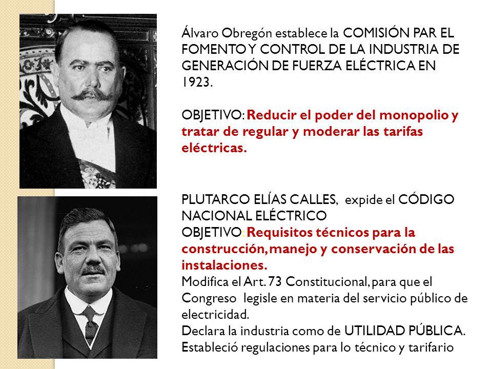 Álvaro Obregón establece la COMISIÓN PAR EL FOMENTO Y CONTROL DE LA INDUSTRIA DE GENERACIÓN DE FUERZA ELÉCTRICA EN 1923.