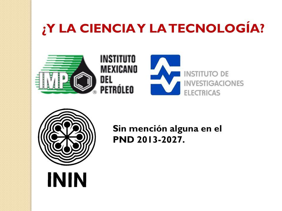 ¿Y LA CIENCIA Y LA TECNOLOGÍA? Sin mención alguna en el PND 2013-2027.