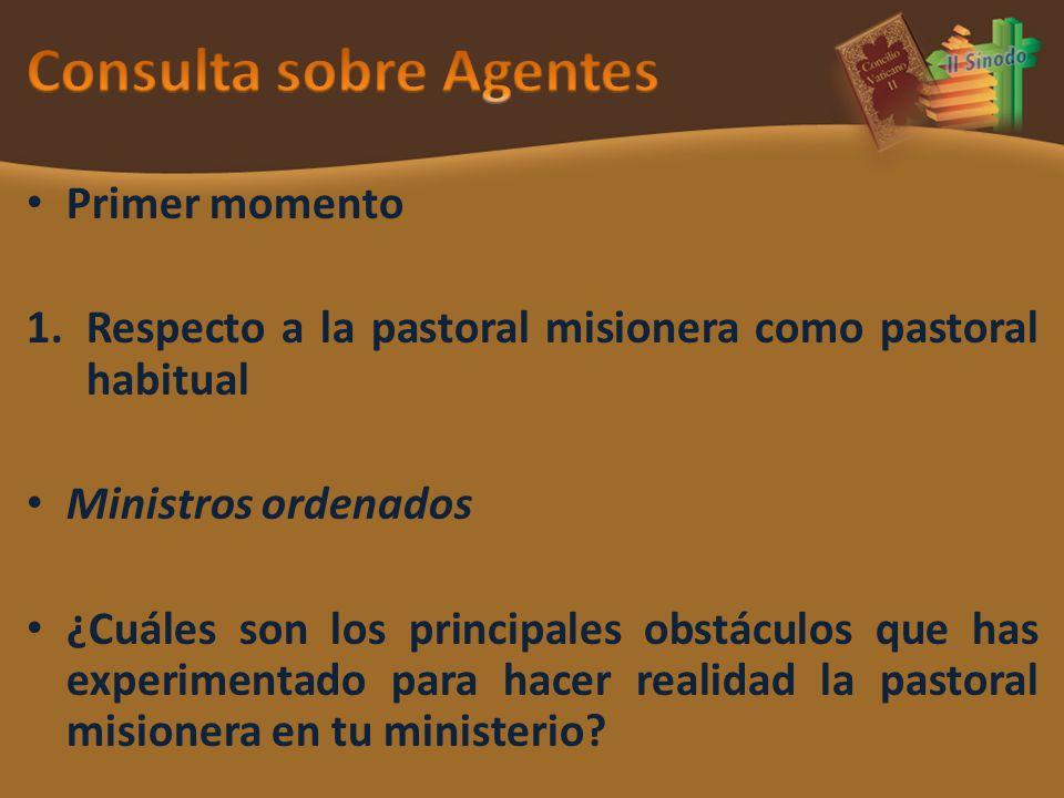 Primer momento 1.Respecto a la pastoral misionera como pastoral habitual Ministros ordenados ¿Cuáles son los principales obstáculos que has experiment