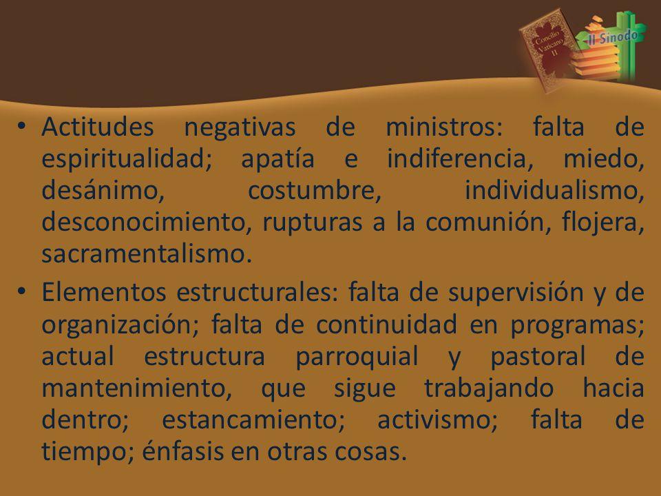 Actitudes negativas de ministros: falta de espiritualidad; apatía e indiferencia, miedo, desánimo, costumbre, individualismo, desconocimiento, rupturas a la comunión, flojera, sacramentalismo.