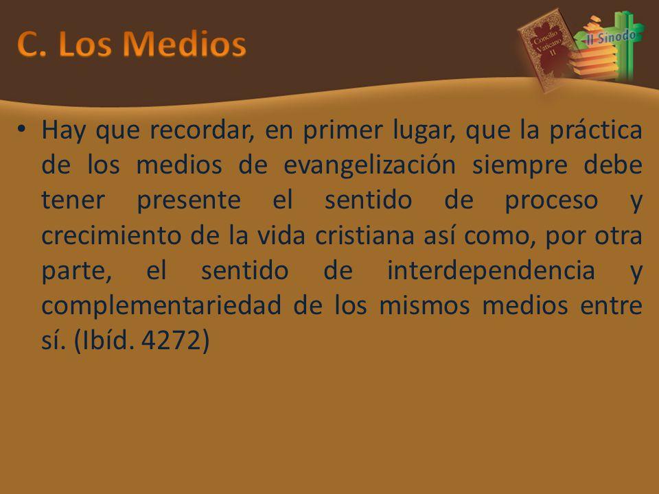 Hay que recordar, en primer lugar, que la práctica de los medios de evangelización siempre debe tener presente el sentido de proceso y crecimiento de