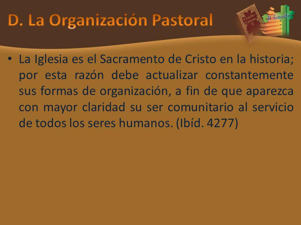 La Iglesia es el Sacramento de Cristo en la historia; por esta razón debe actualizar constantemente sus formas de organización, a fin de que aparezca con mayor claridad su ser comunitario al servicio de todos los seres humanos.
