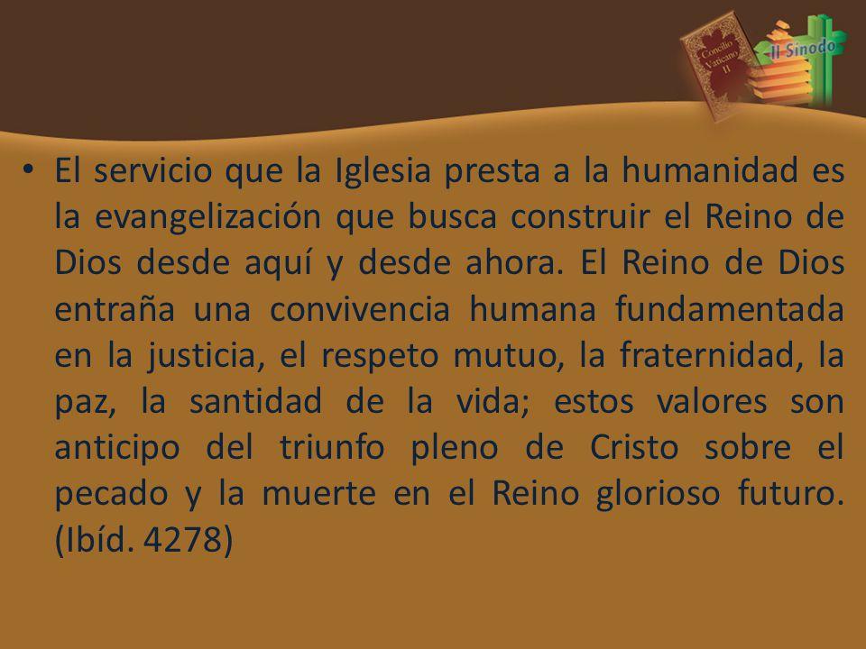 El servicio que la Iglesia presta a la humanidad es la evangelización que busca construir el Reino de Dios desde aquí y desde ahora. El Reino de Dios