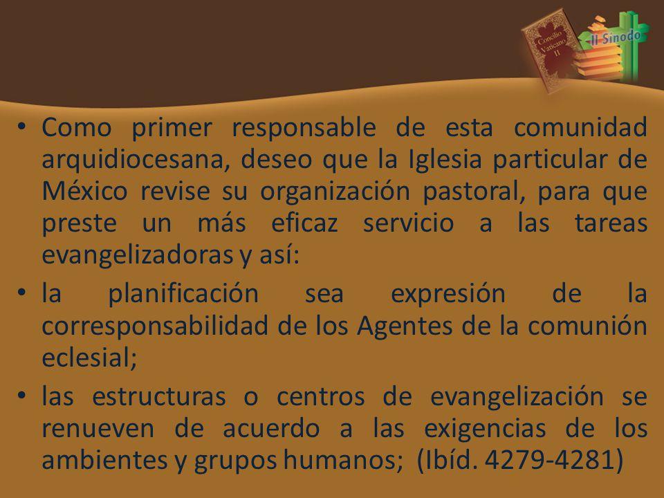 Como primer responsable de esta comunidad arquidiocesana, deseo que la Iglesia particular de México revise su organización pastoral, para que preste u