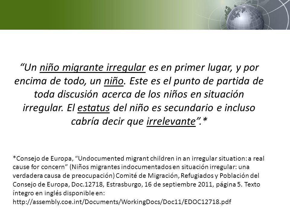 Un niño migrante irregular es en primer lugar, y por encima de todo, un niño. Este es el punto de partida de toda discusión acerca de los niños en sit