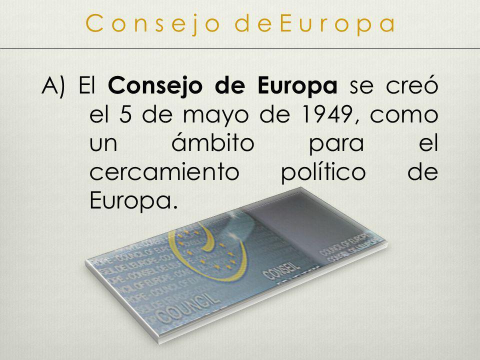 C o n s e j o d e E u r o p a A) El Consejo de Europa se creó el 5 de mayo de 1949, como un ámbito para el cercamiento político de Europa.