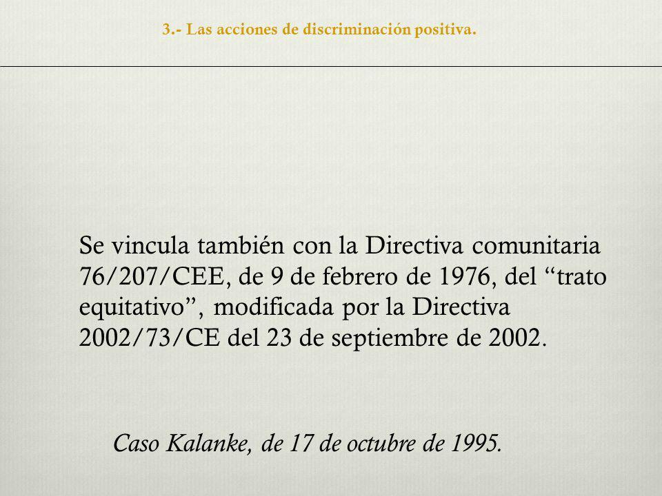 Se vincula también con la Directiva comunitaria 76/207/CEE, de 9 de febrero de 1976, del trato equitativo, modificada por la Directiva 2002/73/CE del 23 de septiembre de 2002.