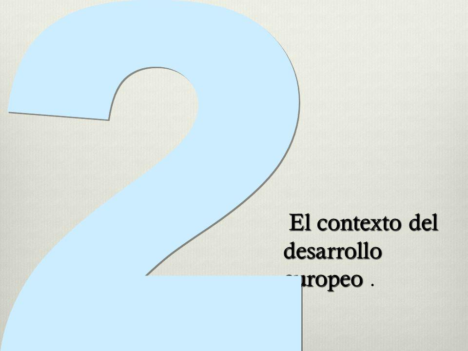 El contexto del desarrollo europeo El contexto del desarrollo europeo.