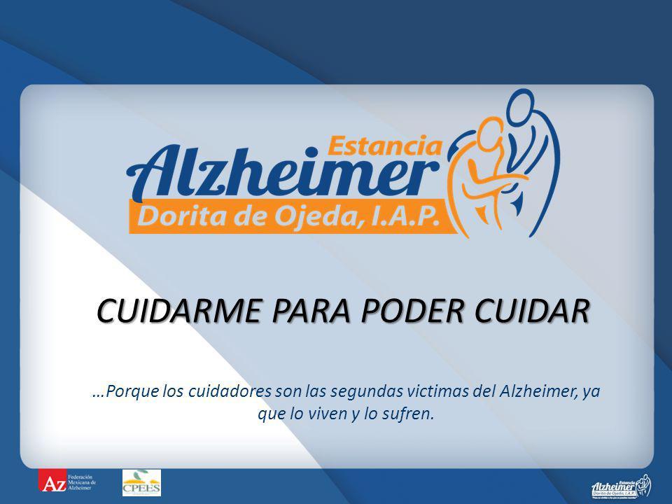 CUIDARME PARA PODER CUIDAR …Porque los cuidadores son las segundas victimas del Alzheimer, ya que lo viven y lo sufren.