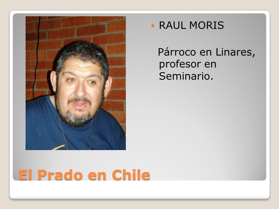 El Prado en Chile RAUL MORIS Párroco en Linares, profesor en Seminario.