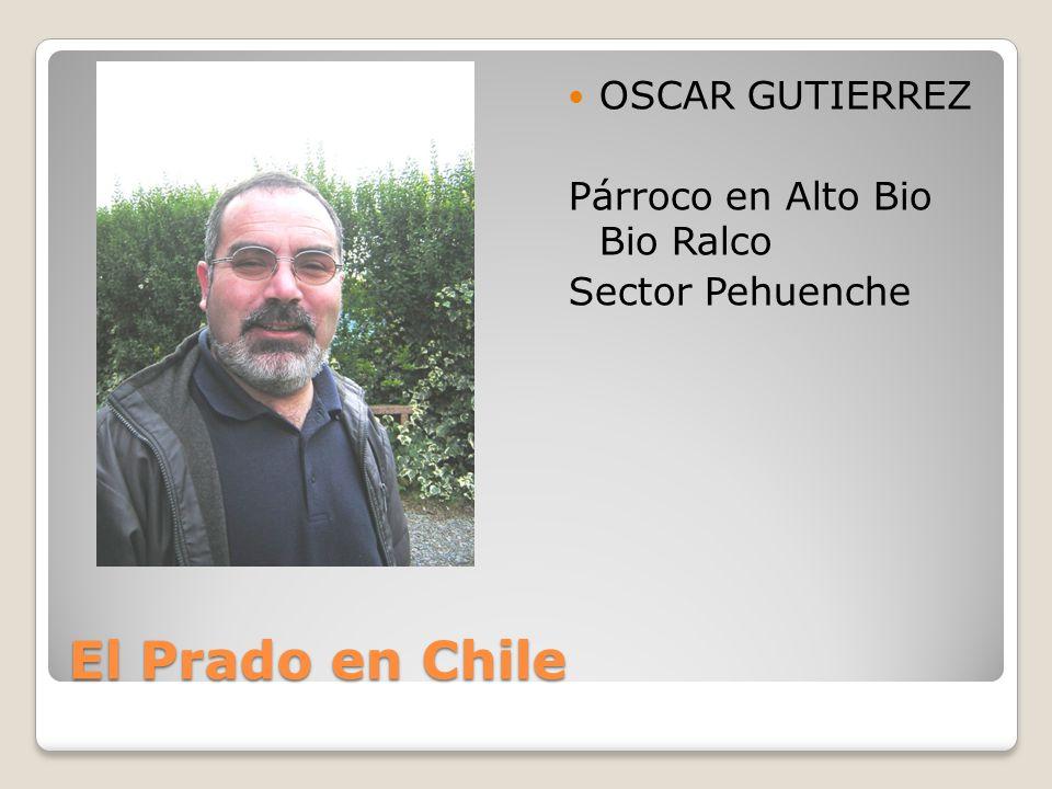 El Prado en Chile OSCAR GUTIERREZ Párroco en Alto Bio Bio Ralco Sector Pehuenche