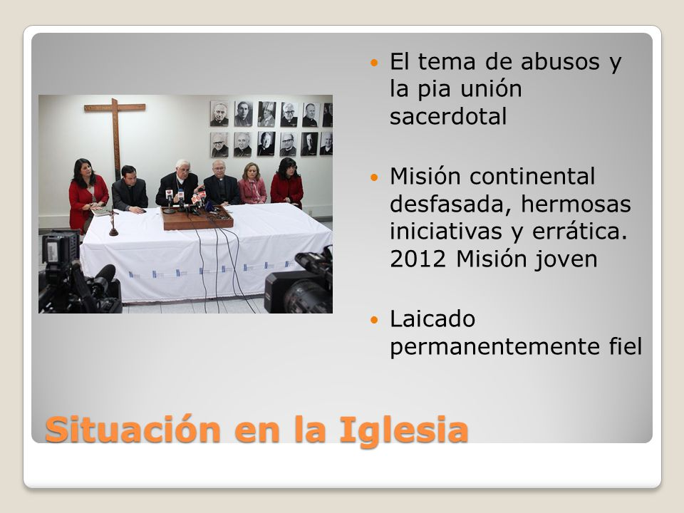 Situación en la Iglesia El tema de abusos y la pia unión sacerdotal Misión continental desfasada, hermosas iniciativas y errática. 2012 Misión joven L