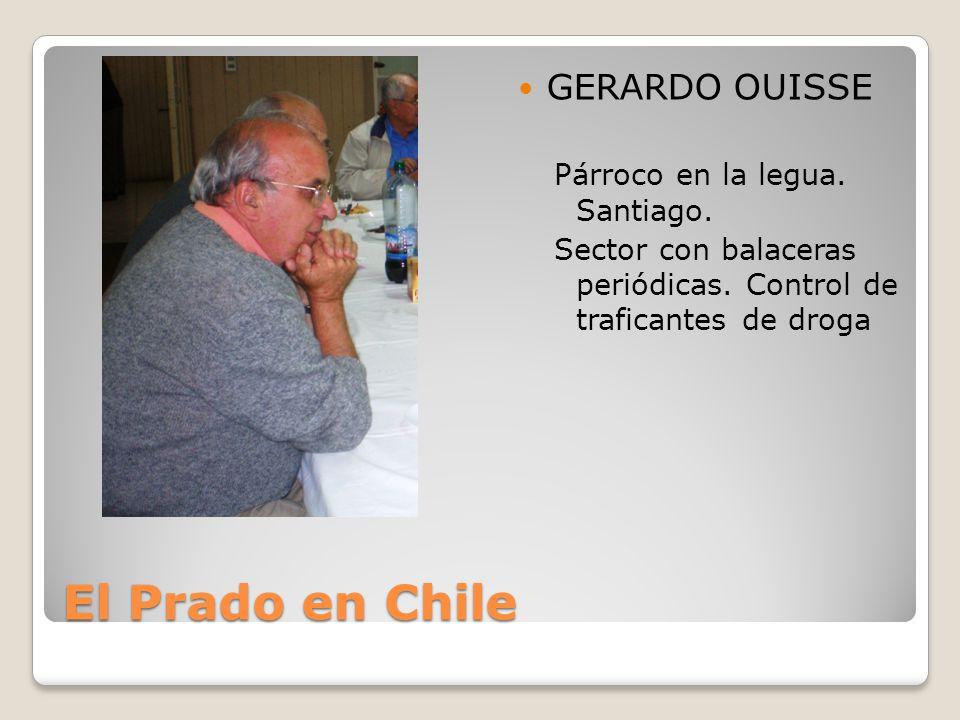 El Prado en Chile GERARDO OUISSE Párroco en la legua. Santiago. Sector con balaceras periódicas. Control de traficantes de droga