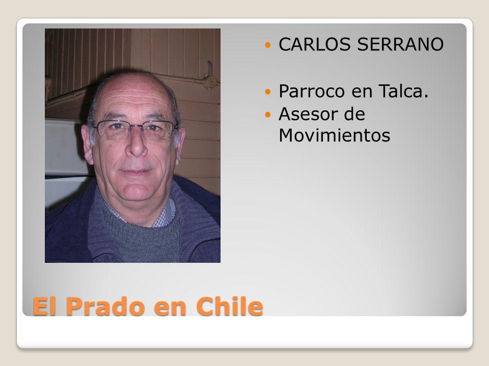 El Prado en Chile CARLOS SERRANO Parroco en Talca. Asesor de Movimientos