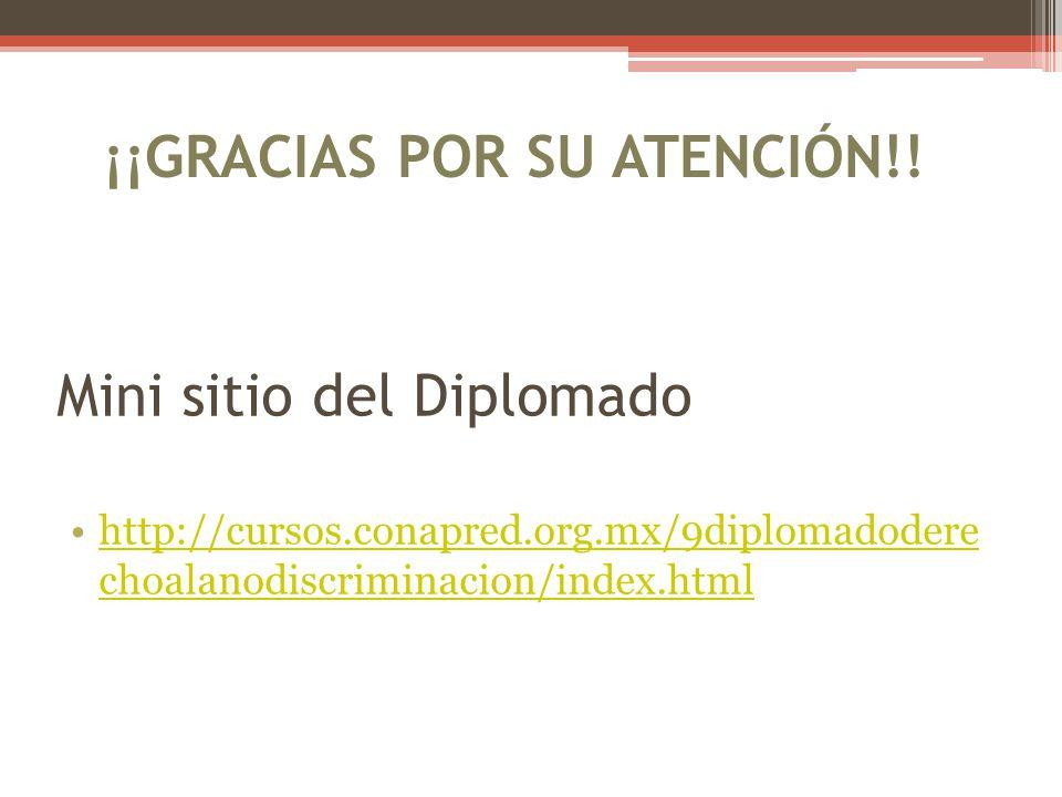Mini sitio del Diplomado http://cursos.conapred.org.mx/9diplomadodere choalanodiscriminacion/index.htmlhttp://cursos.conapred.org.mx/9diplomadodere ch