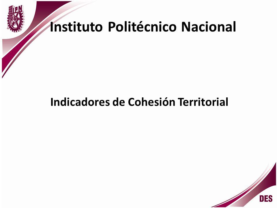 Instituto Politécnico Nacional Indicadores de Cohesión Territorial