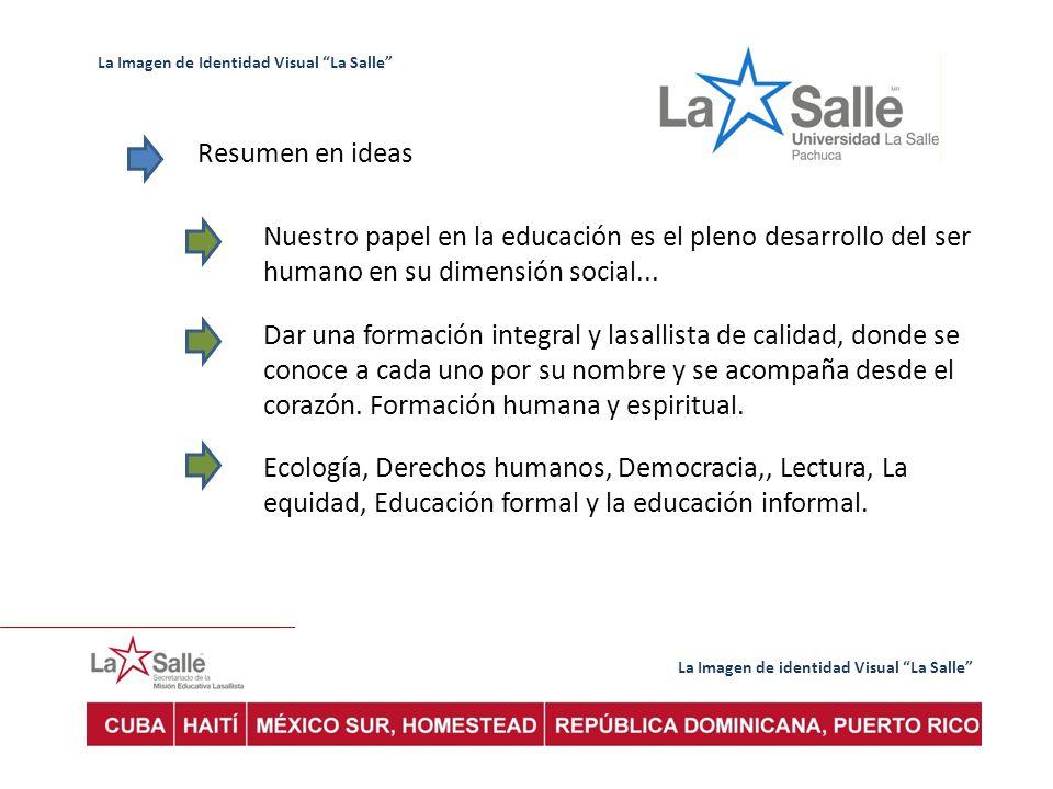 La Imagen de identidad Visual La Salle La Imagen de Identidad Visual La Salle Resumen en ideas Nuestro papel en la educación es el pleno desarrollo de