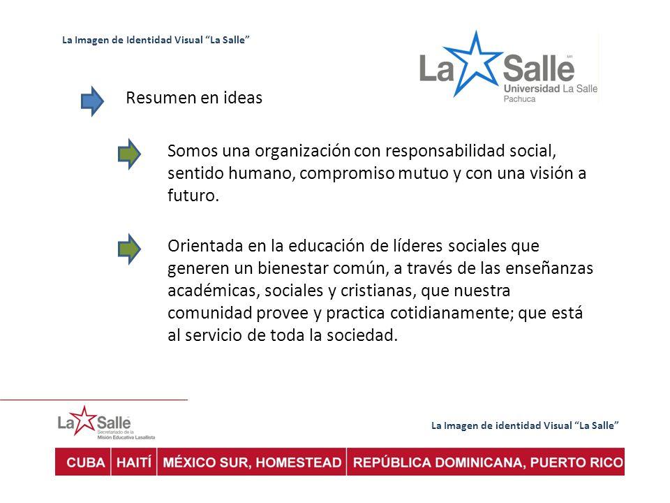 La Imagen de identidad Visual La Salle La Imagen de Identidad Visual La Salle Resumen en ideas Somos una organización con responsabilidad social, sent