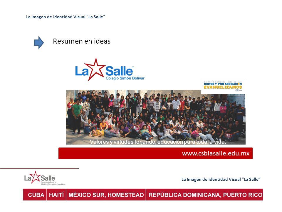 La Imagen de identidad Visual La Salle La Imagen de Identidad Visual La Salle Resumen en ideas Valores y virtudes forjando, educación para toda la vid