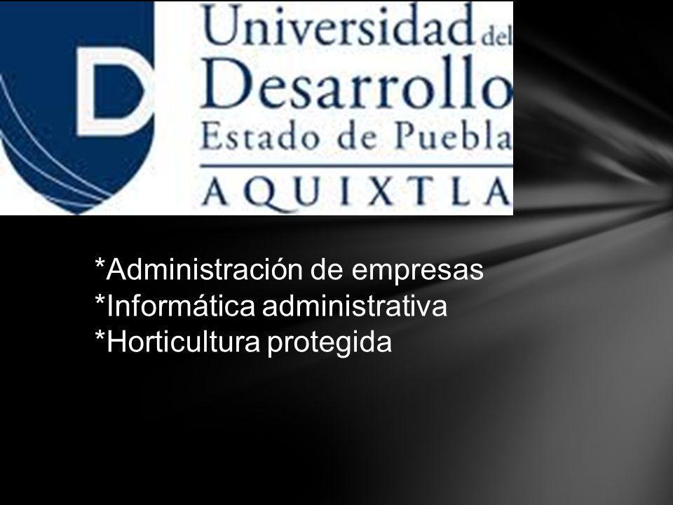 *Administración de empresas *Informática administrativa *Horticultura protegida