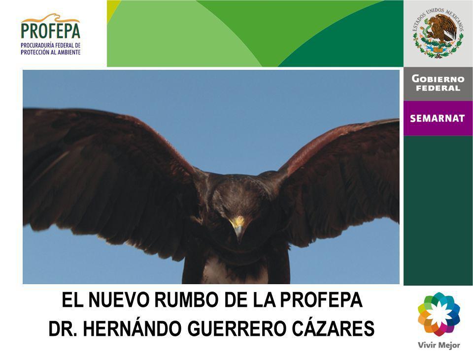 EL NUEVO RUMBO DE LA PROFEPA DR. HERNÁNDO GUERRERO CÁZARES