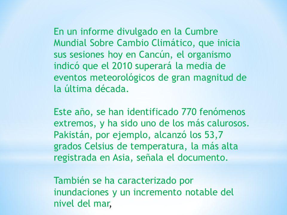 En un informe divulgado en la Cumbre Mundial Sobre Cambio Climático, que inicia sus sesiones hoy en Cancún, el organismo indicó que el 2010 superará l