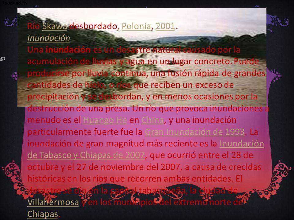 Inundación Río Skawa desbordado, Polonia, 2001.SkawaPolonia2001 Inundación Una inundación es un desastre natural causado por la acumulación de lluvias