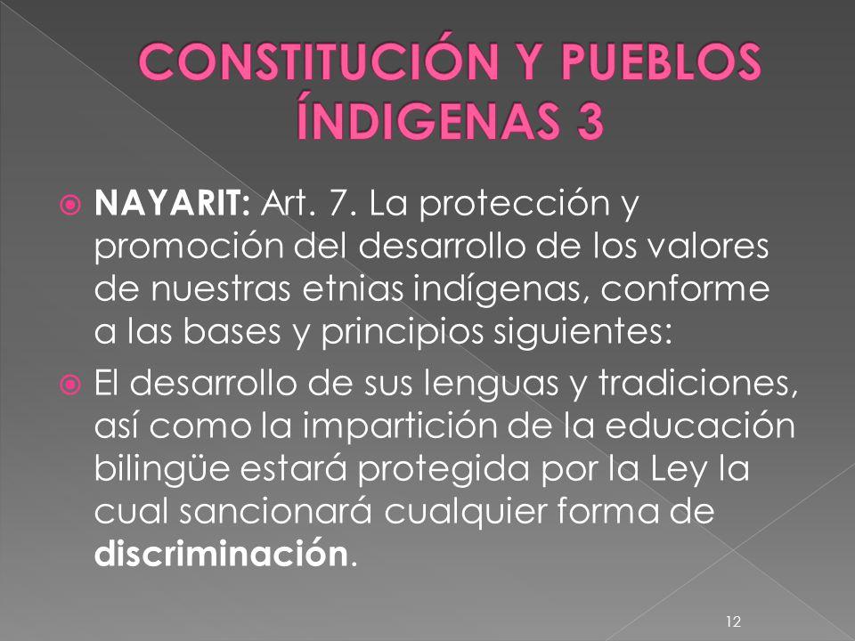 NAYARIT: Art. 7. La protección y promoción del desarrollo de los valores de nuestras etnias indígenas, conforme a las bases y principios siguientes: E