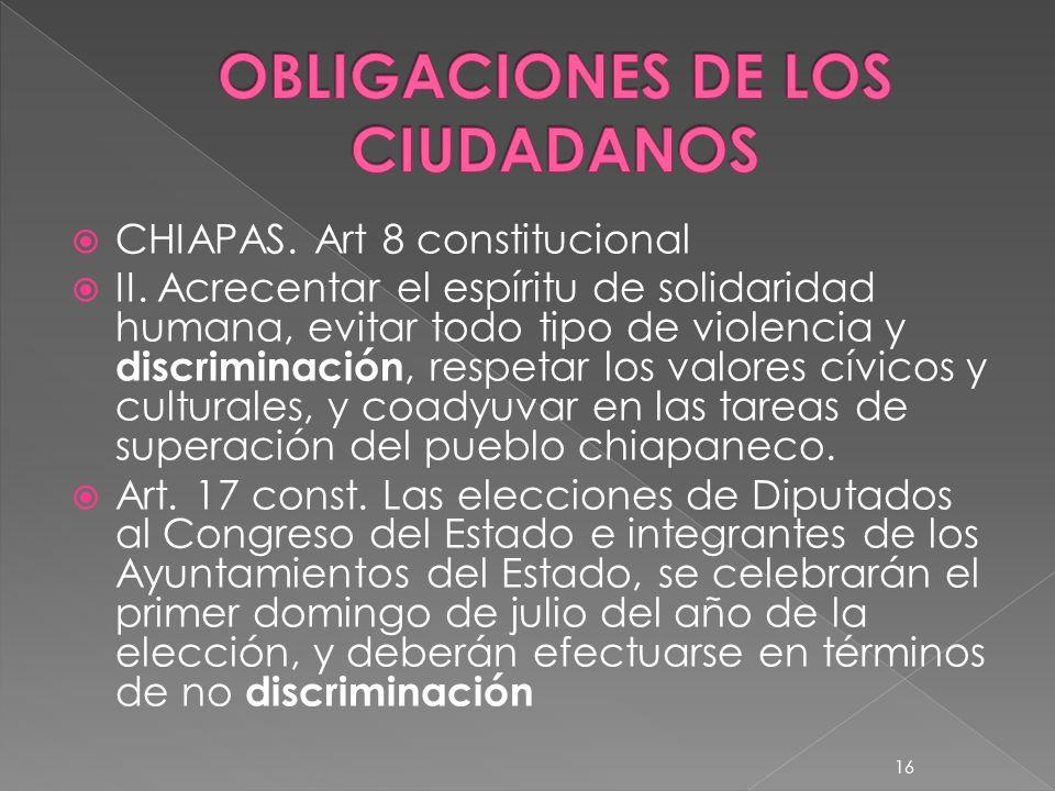 CHIAPAS. Art 8 constitucional II. Acrecentar el espíritu de solidaridad humana, evitar todo tipo de violencia y discriminación, respetar los valores c