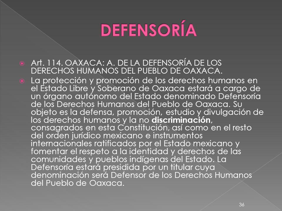 Art. 114. OAXACA: A. DE LA DEFENSORÍA DE LOS DERECHOS HUMANOS DEL PUEBLO DE OAXACA. La protección y promoción de los derechos humanos en el Estado Lib