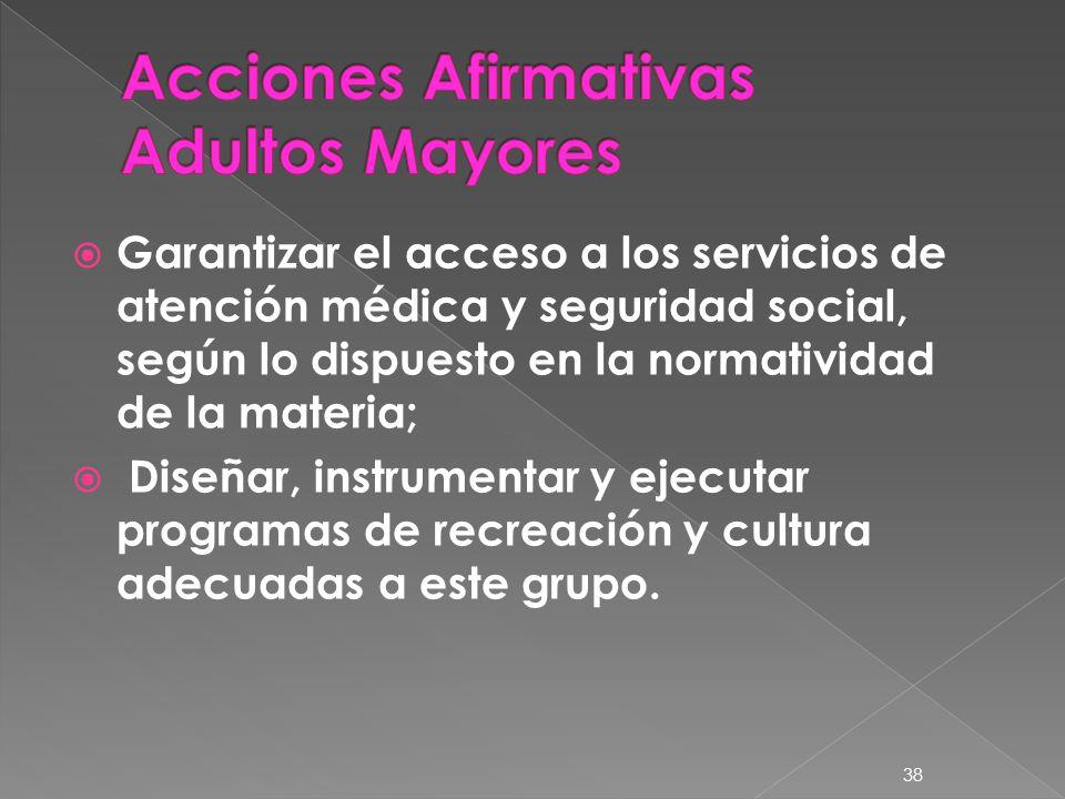 Garantizar el acceso a los servicios de atención médica y seguridad social, según lo dispuesto en la normatividad de la materia; Diseñar, instrumentar