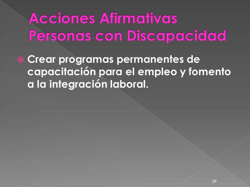 Crear programas permanentes de capacitación para el empleo y fomento a la integración laboral. 39
