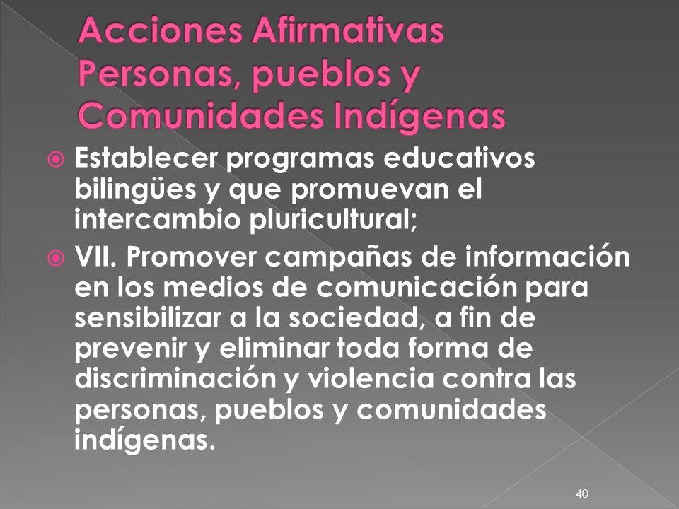 Establecer programas educativos bilingües y que promuevan el intercambio pluricultural; VII. Promover campañas de información en los medios de comunic