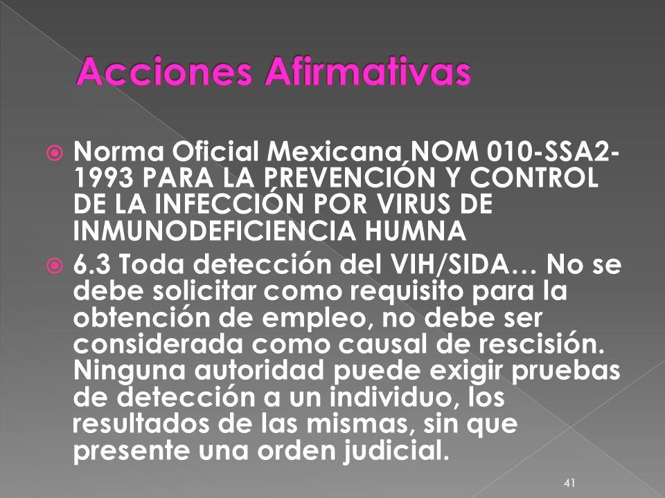 Norma Oficial Mexicana NOM 010-SSA2- 1993 PARA LA PREVENCIÓN Y CONTROL DE LA INFECCIÓN POR VIRUS DE INMUNODEFICIENCIA HUMNA 6.3 Toda detección del VIH