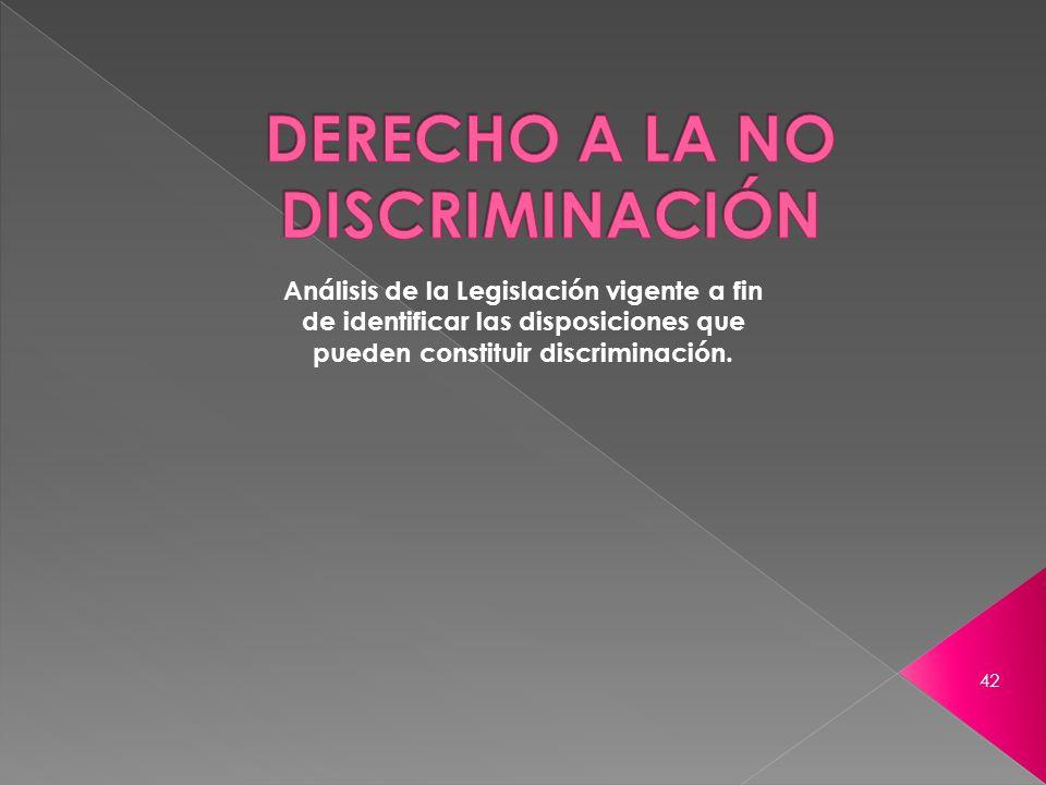 42 Análisis de la Legislación vigente a fin de identificar las disposiciones que pueden constituir discriminación.