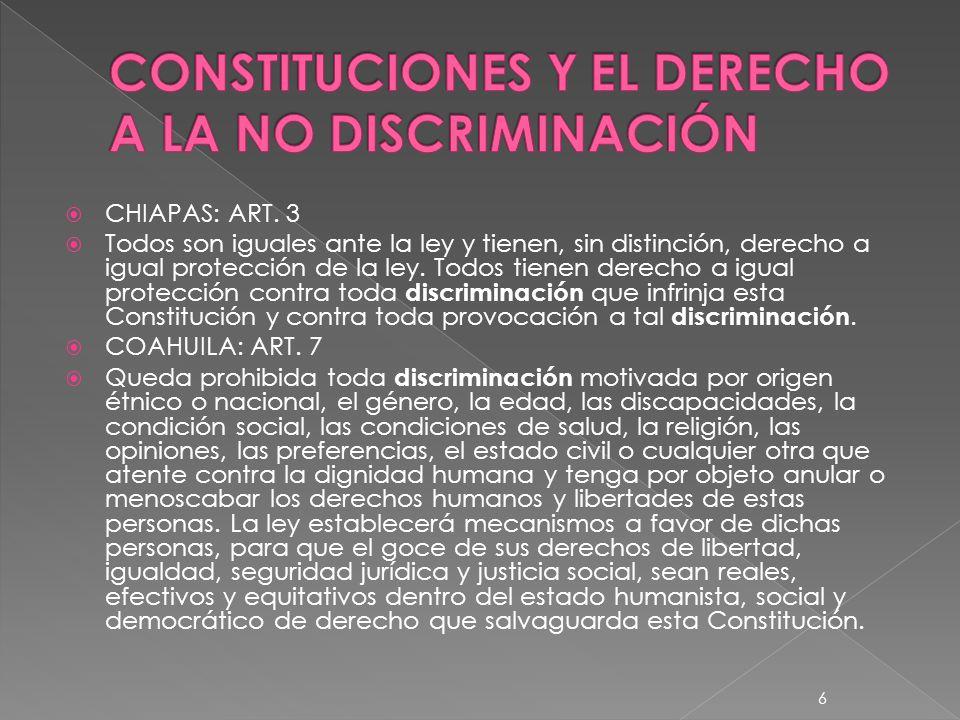 CHIAPAS: ART. 3 Todos son iguales ante la ley y tienen, sin distinción, derecho a igual protección de la ley. Todos tienen derecho a igual protección