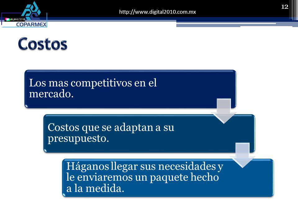http://www.digital2010.com.mx 12 Los mas competitivos en el mercado.