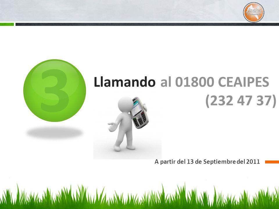 3 Llamando al 01800 CEAIPES (232 47 37) A partir del 13 de Septiembre del 2011