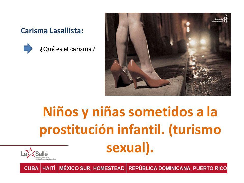 Carisma Lasallista: ¿Qué es el carisma? Niños y niñas sometidos a la prostitución infantil. (turismo sexual).