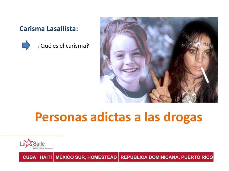 Carisma Lasallista: ¿Qué es el carisma? Personas adictas a las drogas