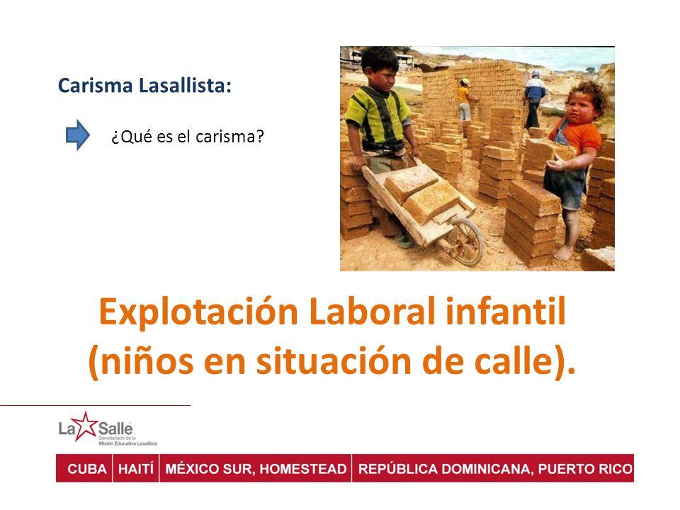 Carisma Lasallista: ¿Qué es el carisma? Explotación Laboral infantil (niños en situación de calle).