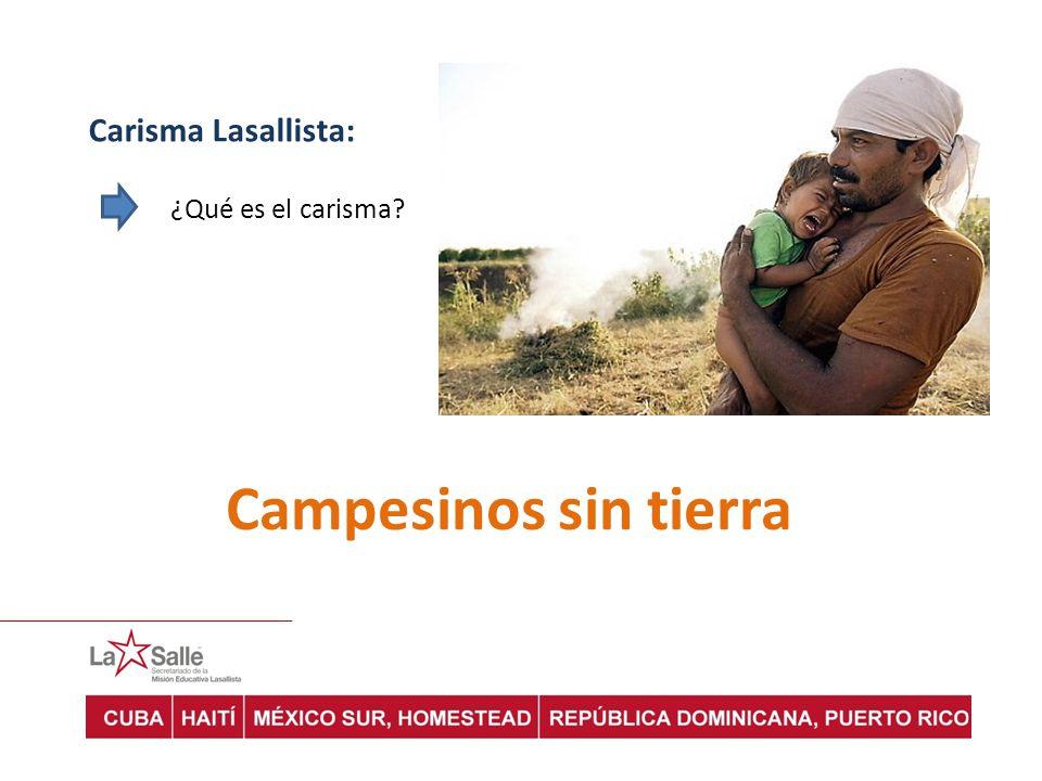 Carisma Lasallista: ¿Qué es el carisma? Campesinos sin tierra