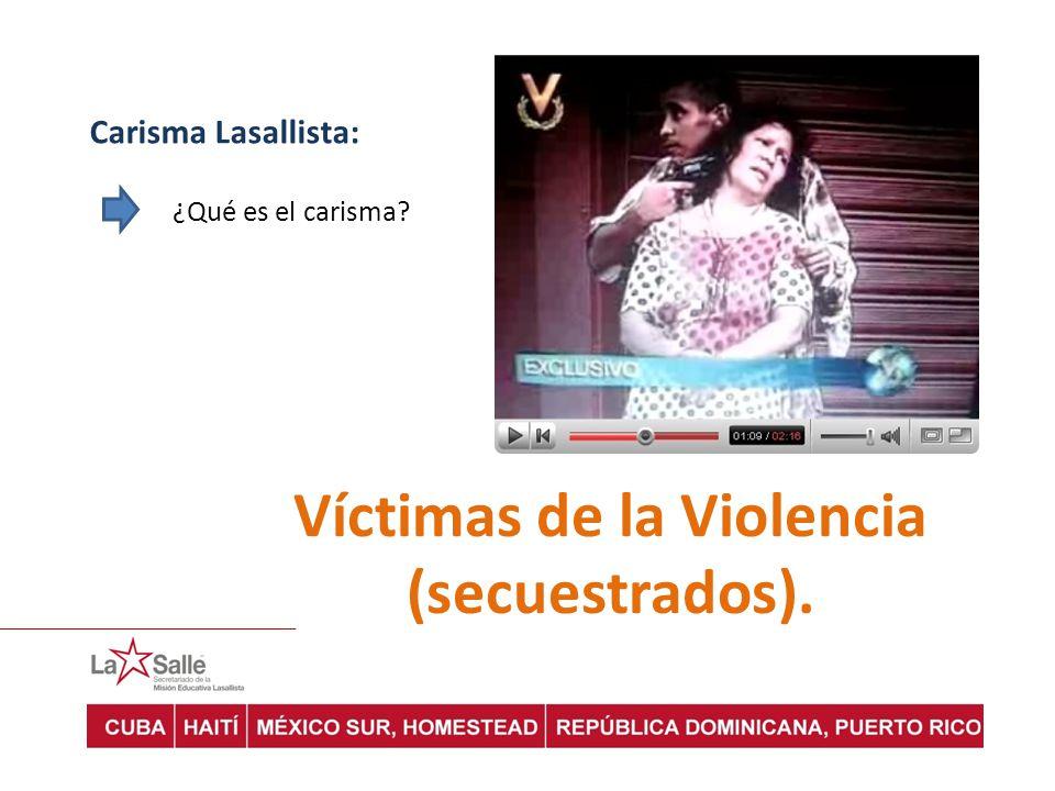 Carisma Lasallista: ¿Qué es el carisma? Víctimas de la Violencia (secuestrados).