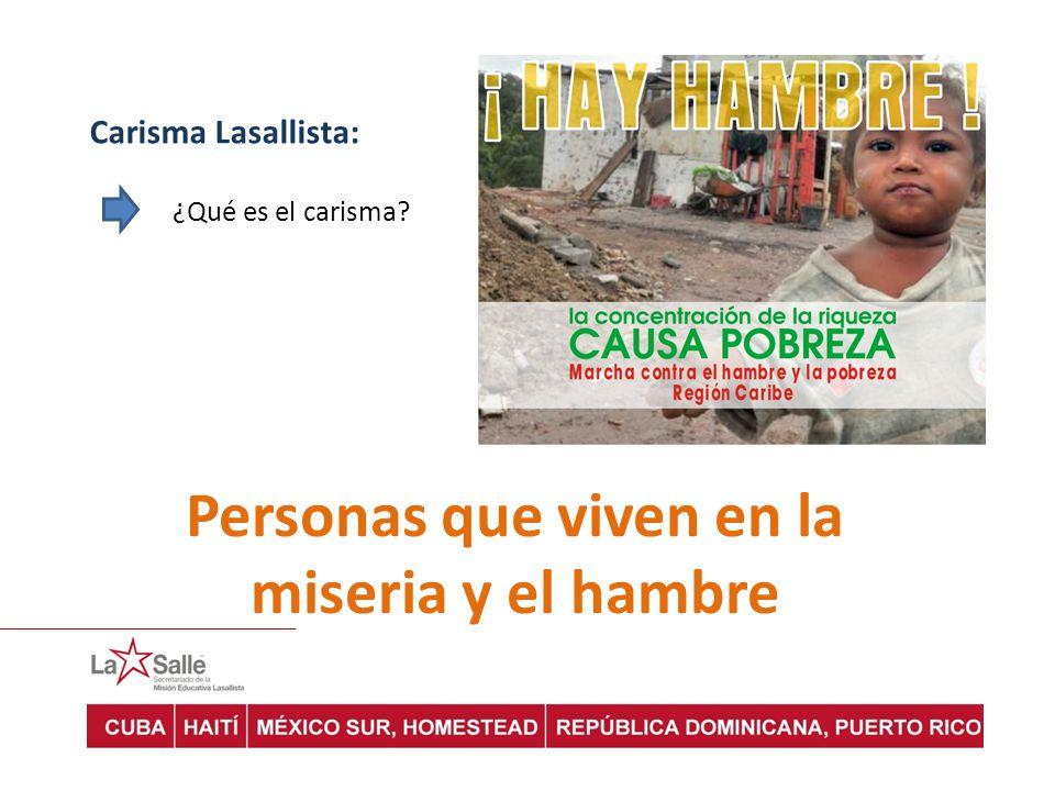 Carisma Lasallista: ¿Qué es el carisma? Personas que viven en la miseria y el hambre