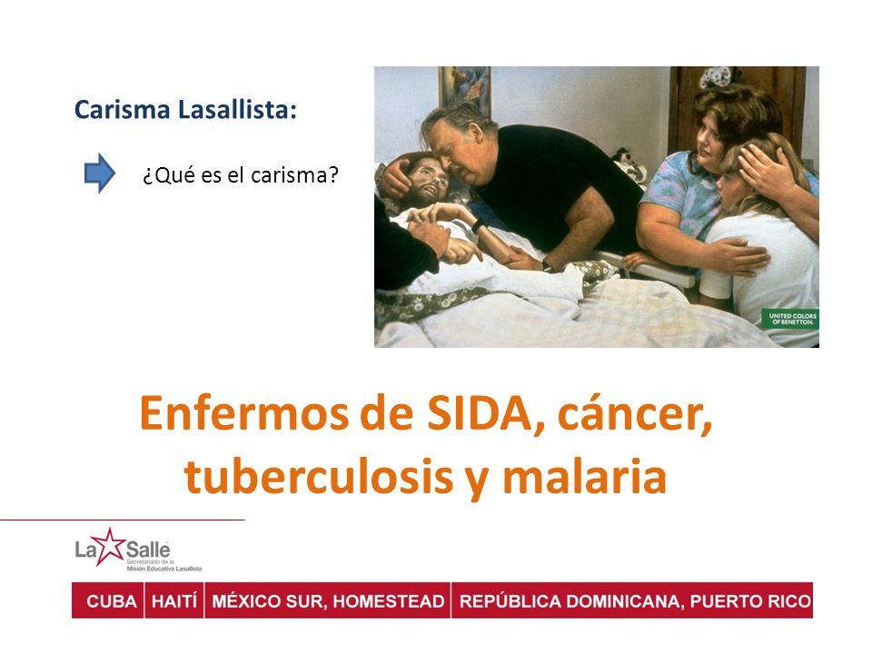 Carisma Lasallista: ¿Qué es el carisma? Enfermos de SIDA, cáncer, tuberculosis y malaria