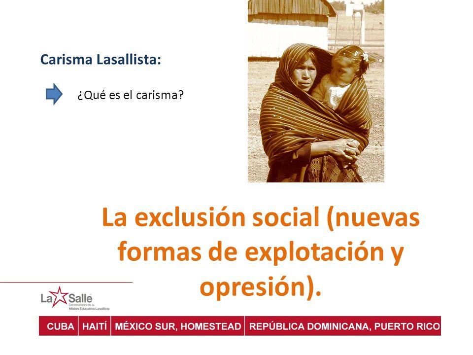 Carisma Lasallista: ¿Qué es el carisma? La exclusión social (nuevas formas de explotación y opresión).