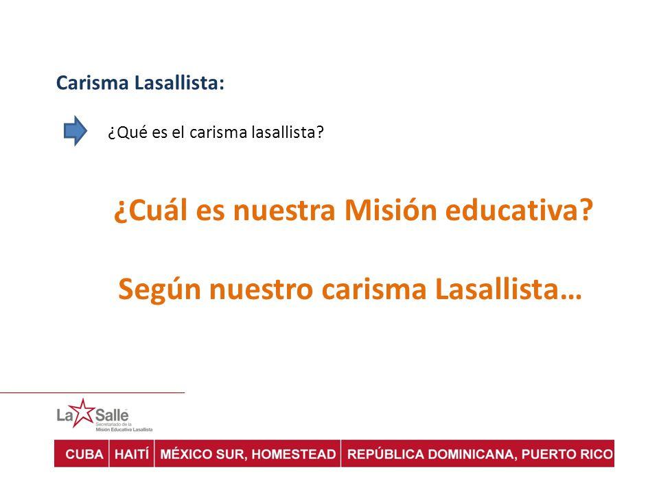 Carisma Lasallista: ¿Qué es el carisma lasallista? ¿Cuál es nuestra Misión educativa? Según nuestro carisma Lasallista…