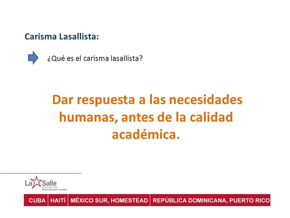 Carisma Lasallista: ¿Qué es el carisma lasallista? Dar respuesta a las necesidades humanas, antes de la calidad académica.