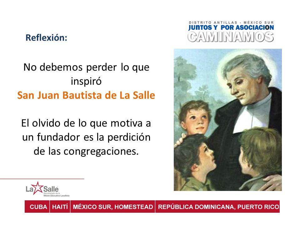 Reflexión: No debemos perder lo que inspiró San Juan Bautista de La Salle El olvido de lo que motiva a un fundador es la perdición de las congregacion